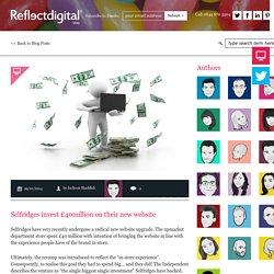 Selfridges invest £40million on their new website - Reflect Digital Blog