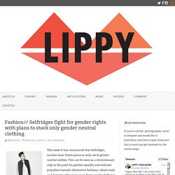 Fashion// Selfridges fight for gender rights with plans to stock only gender neutral clothing – Lippy: No Gloss Magazine – Politics, Fashion, Music, Art & more.
