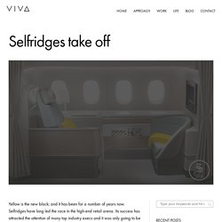 Selfridges take off - VIVA - Brand Agency