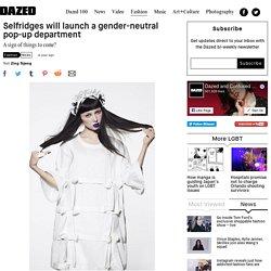 Selfridges will launch a gender-neutral pop-up department