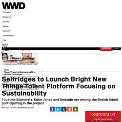 Selfridges to Launch Bright New Things Talent Platform Focusing on Sustainability – WWD