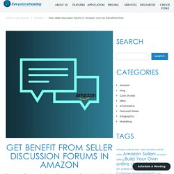 Seller discussion forums in Amazon can be benefited from