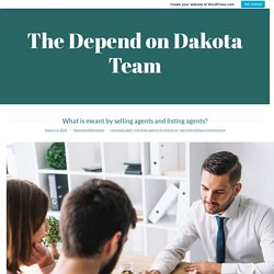 What is meant by selling agents and listing agents? – The Depend on Dakota Team