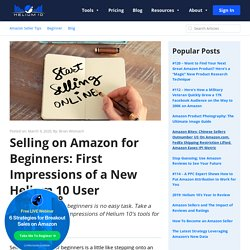 Selling On Amazon for Beginners: First Impressions of a New Helium 10 User