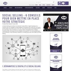 Social Selling: 6 conseils pour mettre en place votre stratégie