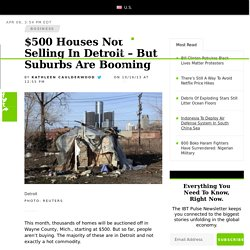 $500 Houses Not Selling In Detroit – But Suburbs Are Booming