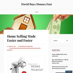 Home Selling Made Easier and Faster – David Buys Houses Fast