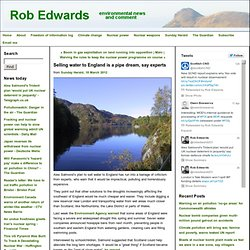 Selling water to England is a pipe dream, say experts - Rob Edwards