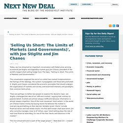 'Selling Us Short: The Limits of Markets (and Governments)', with Joe Stiglitz and Jim Chanos » New Deal 2.0