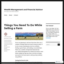 Things You Need To Do While Selling a Farm – Wealth Management and Financial Advisor