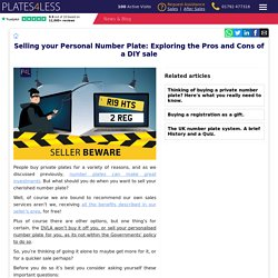 Selling your Personal Number Plate: Exploring the Pros and Cons of a DIY Sale