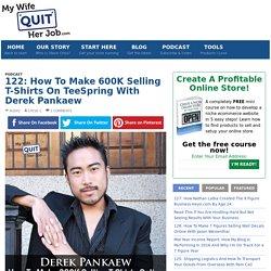 122: How To Make 600K Selling T-Shirts On TeeSpring With Derek Pankaew