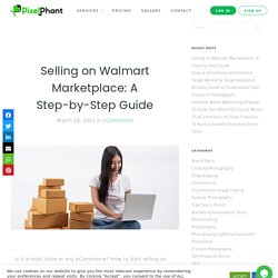 Selling on Walmart Marketplace: A Step-by-Step Guide