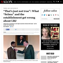 """That's just not true"": What ""Selma"" and the establishment get wrong about LBJ"