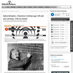 10/01/13 Selon Einstein, l'homme n'utilise que 10% de son cerveau, info ou intox?