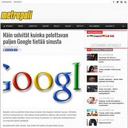 Näin selvität kuinka pelottavan paljon Google tietää sinusta - Metropoli.net