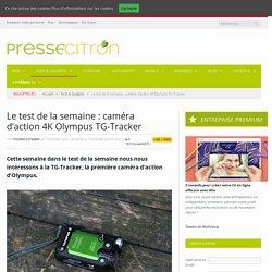 Le test de la semaine : caméra d'action 4K Olympus TG-Tracker