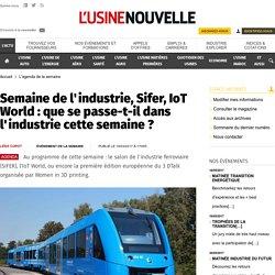Semaine de l'industrie, Sifer, IoT World : que se passe-t-il dans l'industrie cette semaine ? - L'agenda de la semaine