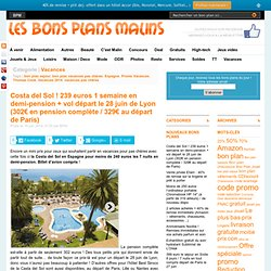 Costa del Sol ! 239 euros 1 semaine en demi-pension + vol départ le 28 juin de Lyon (302 en pension complète / 329 au départ de Paris)