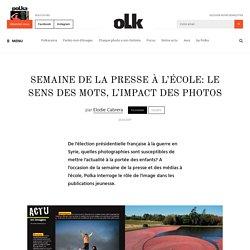 Semaine de la presse à l'école: le sens des mots, l'impact des photos – Polka Magazine