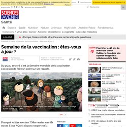 Semaine de la vaccination : êtes-vous à jour ?- 21 avril 2015