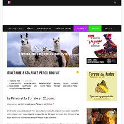 3 semaines Pérou Bolivie: Itinéraire 20-21 jours + Conseils