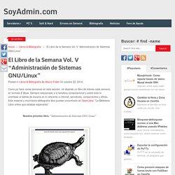 """El Libro de la Semana Vol. V """"Administración de Sistemas GNU/Linux"""""""