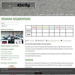 Semana segmentada ~ #Jerby ~ Comentarista de blogs#Jerby ~ Comentarista de blogs