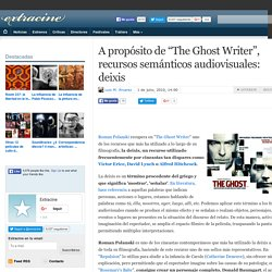 "A propósito de ""The Ghost Writer"", recursos semánticos audiovisuales: deixis"