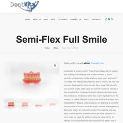 Semi-Flex Full Smile - DentKits