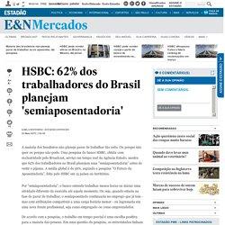 HSBC: 62% dos trabalhadores do Brasil planejam 'semiaposentadoria' - Economia - Mercados