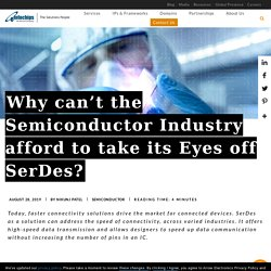 Why can't the Semiconductor Industry afford to take its Eyes off SerDes?