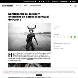 Semidesnudos, felices y envueltos en barro: el carnaval de Paraty