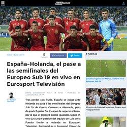 España-Holanda, el pase a las semifinales del Europeo Sub 19 en vivo en Eurosport Televisión - Euro Sub 19 2015 - Fútbol - Eurosport Espana