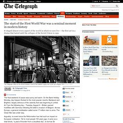The start of the First World War was a seminal moment inmodern history