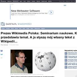 Prezes Wikimedia Polska: Seminarium naukowe. Ktoś przedstawia temat. A ja słyszę mój własny tekst z Wikipedii...