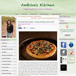 Semolina Pizza Dough – Crispy & Chewy, best ever!!! | Ambika's Kitchen