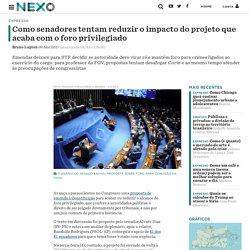 o senadores tentam reduzir o impacto do projeto que acaba com o foro privilegiado - Nexo Jornal