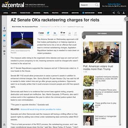 AZ Senate OKs racketeering charges for riots