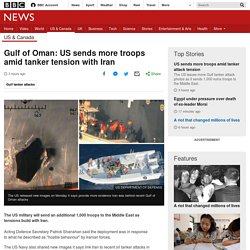 Gulf of Oman: US sends more troops amid tanker tension with Iran