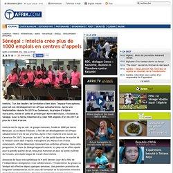 Sénégal : Intelcia crée plus de 1000 emplois en centres d'appels - Afrik.com : l'actualité de l'Afrique noire et du Maghreb