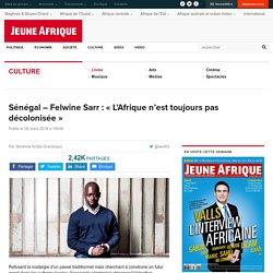 Sénégal - Felwine Sarr : « L'Afrique n'est toujours pas décolonisée »