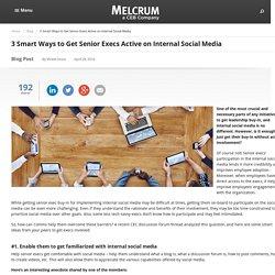 3 Smart Ways to Get Senior Execs Active on Internal Social Media