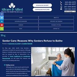 Senior Care: Reasons Why Seniors Refuse to Bathe