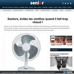 Seniors, évitez les ventilos quand il fait trop chaud !