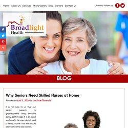Why Seniors Need Skilled Nurses at Home