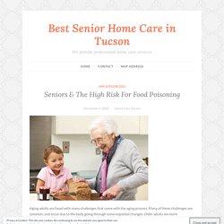 Seniors & The High Risk For Food Poisoning – Best Senior Home Care in Tucson