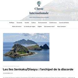 Les îles Senkaku/Diaoyu : l'archipel de la discorde – Classe Internationale