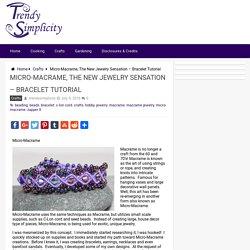 Micro-Macrame, The New Jewelry Sensation - Bracelet Tutorial - Trendy Simplicity