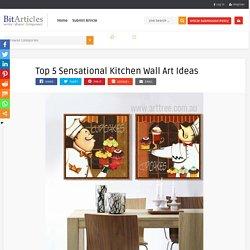 Top 5 Sensational Kitchen Wall Art Ideas